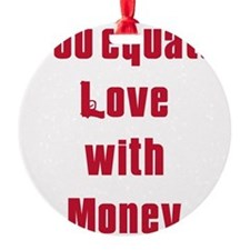 equate love with money.png Ornament