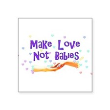 """make_love_not_babies01.png Square Sticker 3"""" x 3"""""""