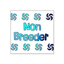 "nonbreeder01.png Square Sticker 3"" x 3"""