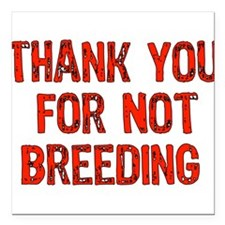 "thanks_not_breeding01.png Square Car Magnet 3"" x 3"