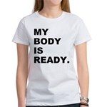 My Body Is Ready Women's T-Shirt