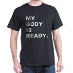 My Body Is Ready Dark T-Shirt