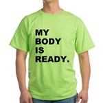 My Body Is Ready Green T-Shirt