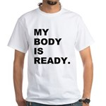 My Body Is Ready White T-Shirt