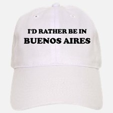 Rather be in Buenos Aires Baseball Baseball Cap