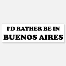 Rather be in Buenos Aires Bumper Bumper Bumper Sticker