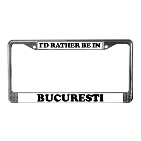 Rather be in Bucuresti License Plate Frame