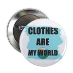 CLOTHES ARE MY WORLD Button