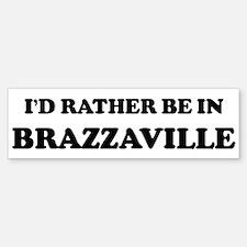 Rather be in Brazzaville Bumper Bumper Bumper Sticker