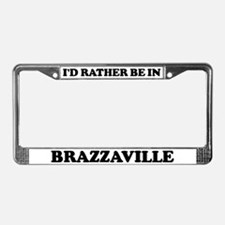 Rather be in Brazzaville License Plate Frame