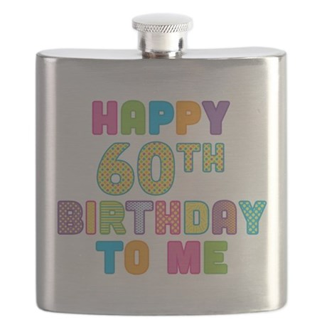 Happy 60th Birthday To Me.png Flask