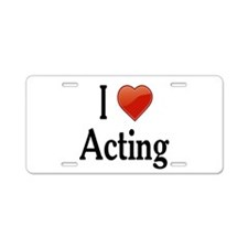 I Love Acting Aluminum License Plate