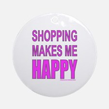 SHOPPING MAKES ME HAPPY Ornament (Round)