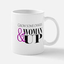 Grow Some Ovaries... Mug