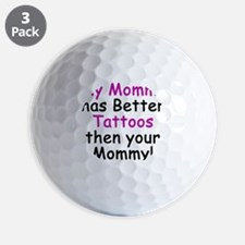 My Mommy has better Tattoos Golf Ball