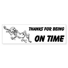 Thanks For Being On Time Custom Bumper Sticker
