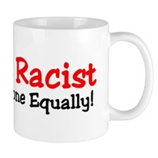 """I'm Not Racist. I Hate Everyone Equally!"" Mug"