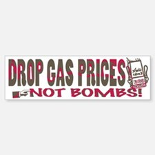Drop Gas Prices Not Bombs Bumper Bumper Bumper Sticker
