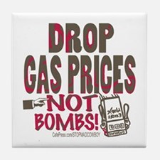 Drop Gas Prices Not Bombs Tile Coaster