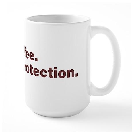 I drink coffee for your protection Large Mug