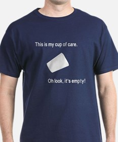 This is my cup of care, oh look its empty T-Shirt
