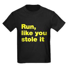 Run like you stole it T