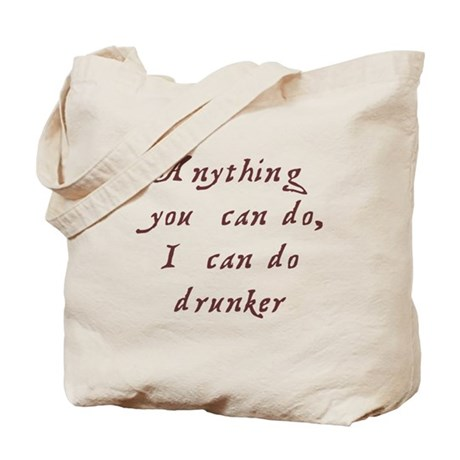 Anything you can do I can do drunker Tote Bag