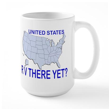 RV There Yet? Large Mug
