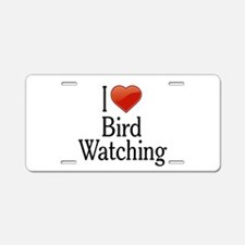 I Love Bird Watching Aluminum License Plate