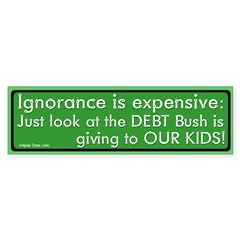 Ignorance is Expensive Bumper Bumper Sticker