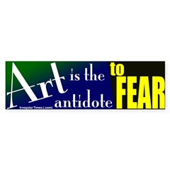 Art, The Antidote To Fear Bumpersticker