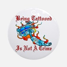 Tattooed Is Not A Crime Ornament (Round)