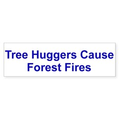Tree Huggers Cause Forest Fires Bumper Sticker