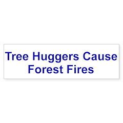 Tree Huggers Cause Forest Fires Bumper Sticker