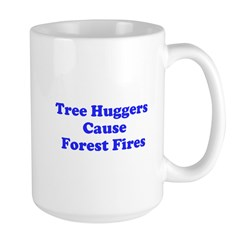 Tree Huggers Cause Forest Fires Large Mug