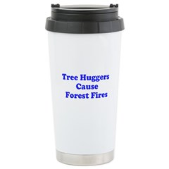 Tree Huggers Cause Forest Fires Stainless Steel Tr