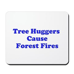 Tree Huggers Cause Forest Fires Mousepad