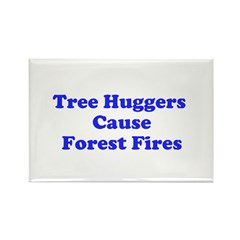 Tree Huggers Cause Forest Fires Rectangle Magnet (