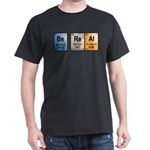 Be Real periodic table Dark T-Shirt