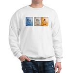 Be Real periodic table Sweatshirt