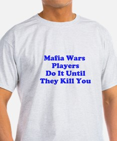 Mafia Wars Players Do It Until They Kill You T-Shirt