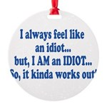 i am an idiot.png Round Ornament