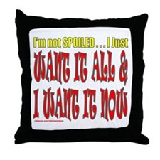 I'M NOT SPOILED Throw Pillow