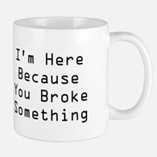 You Broke Something Mug (white)