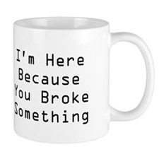 You Broke Something Small Mugs (white)
