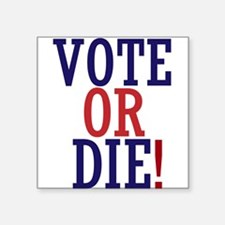"VOTE OR DIE Square Sticker 3"" x 3"""