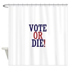 VOTE OR DIE Shower Curtain