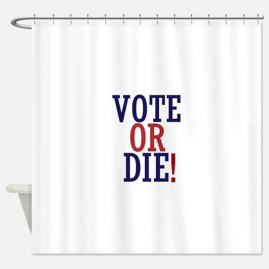VOTE OR DIE Shower Curtain