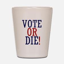 VOTE OR DIE Shot Glass
