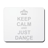Keep Calm And Just Dance Mousepad